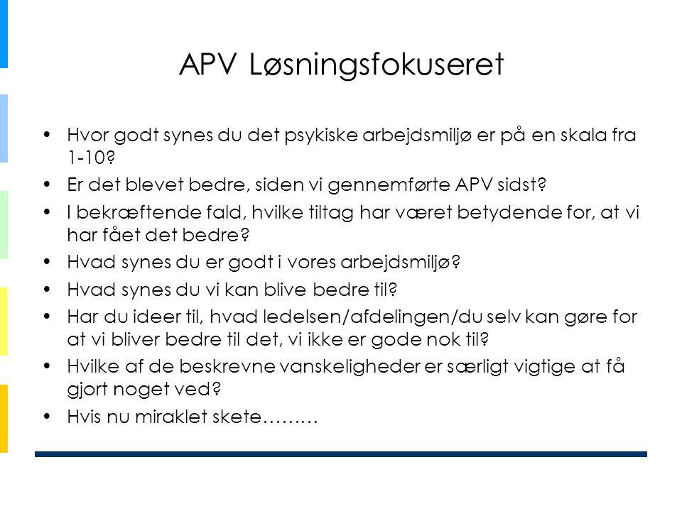 APV Løsningsfokuseret •Hvor godt synes du det psykiske arbejdsmiljø er på en skala fra 1-10.