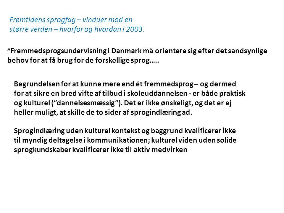 "Fremtidens sprogfag – vinduer mod en større verden – hvorfor og hvordan i 2003. "" Fremmedsprogsundervisning i Danmark må orientere sig efter det sands"