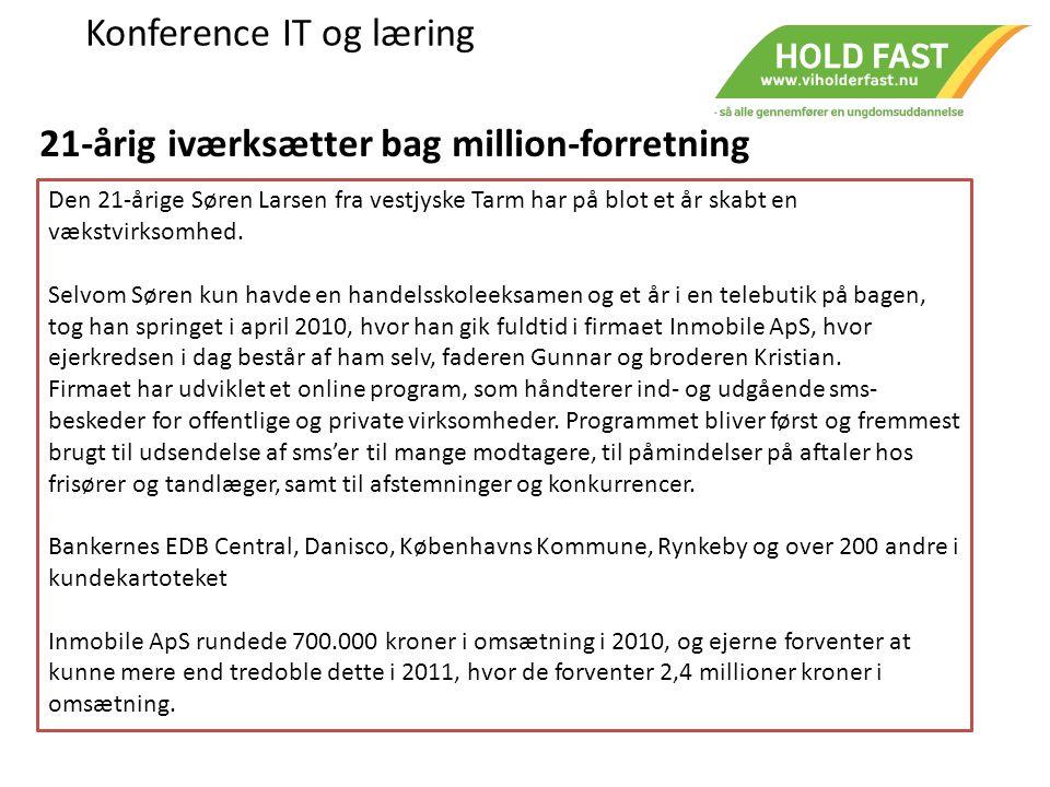 Konference IT og læring Den 21-årige Søren Larsen fra vestjyske Tarm har på blot et år skabt en vækstvirksomhed.