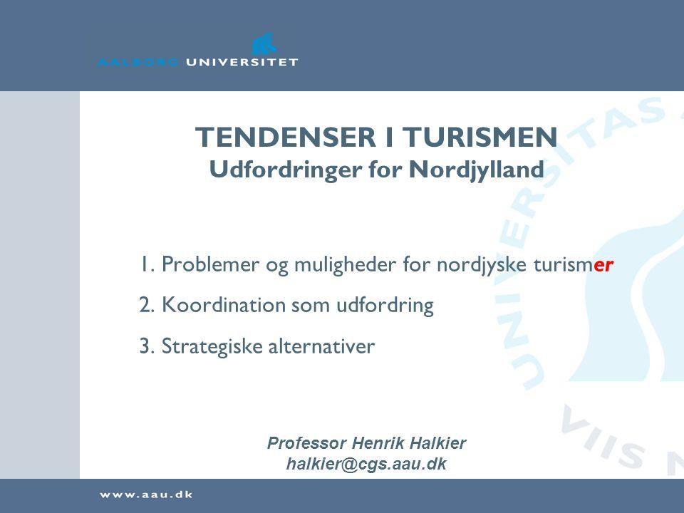 Nordjysk turisme: PROBLEMER OG MULIGHEDER •Vækst i international turisme i udlandet •Fald i international turisme til Danmark