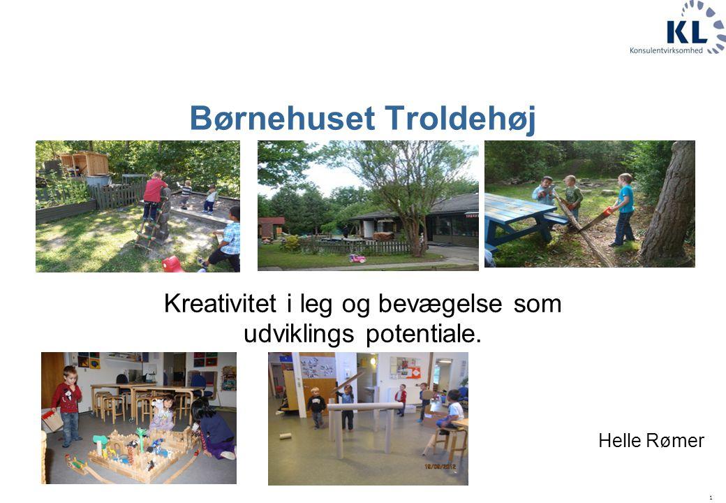 1 Børnehuset Troldehøj Kreativitet i leg og bevægelse som udviklings potentiale. Helle Rømer
