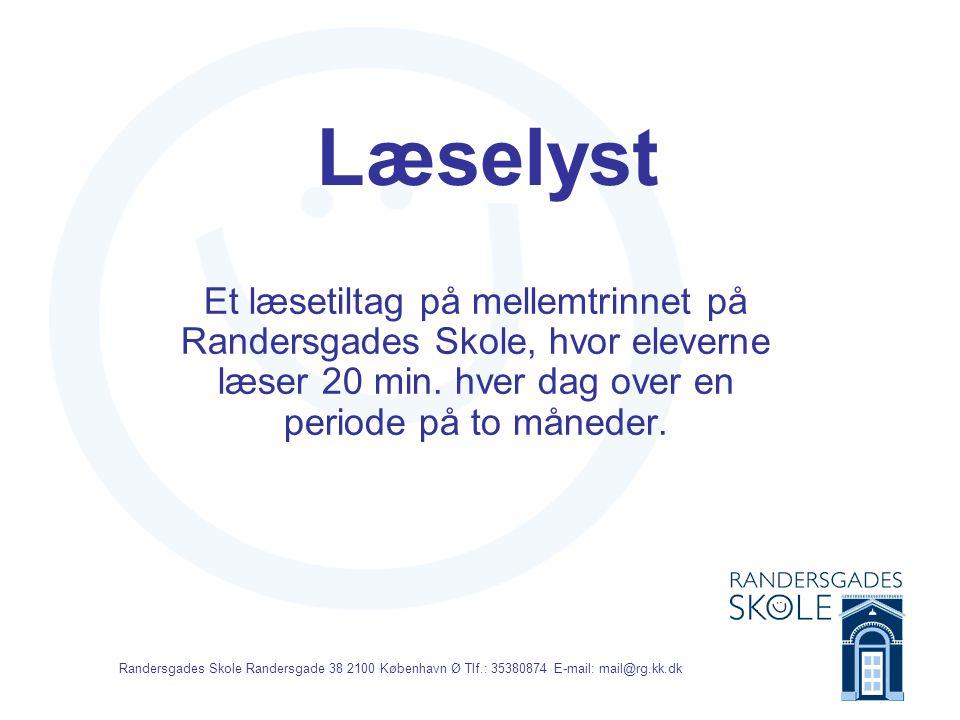 Randersgades Skole Randersgade 38 2100 København Ø Tlf.: 35380874 E-mail: mail@rg.kk.dk Læselyst Siden 1.