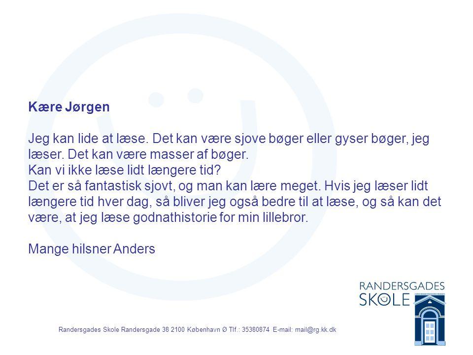 Randersgades Skole Randersgade 38 2100 København Ø Tlf.: 35380874 E-mail: mail@rg.kk.dk Kære Jørgen Jeg kan lide at læse.