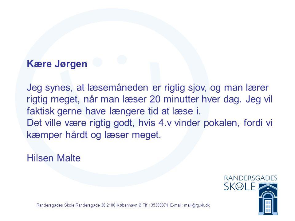 Randersgades Skole Randersgade 38 2100 København Ø Tlf.: 35380874 E-mail: mail@rg.kk.dk Kære Jørgen Jeg synes, at læsemåneden er rigtig sjov, og man lærer rigtig meget, når man læser 20 minutter hver dag.
