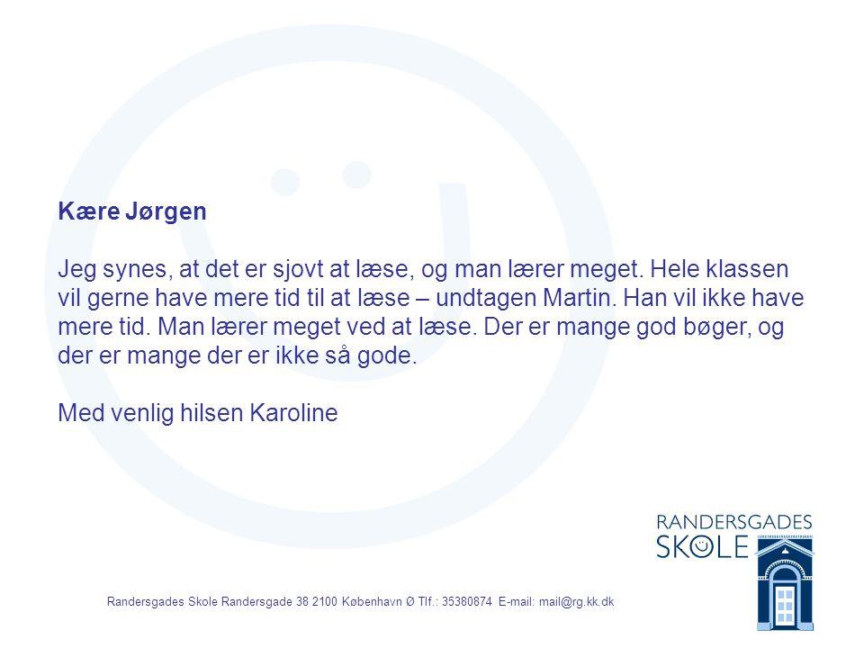 Randersgades Skole Randersgade 38 2100 København Ø Tlf.: 35380874 E-mail: mail@rg.kk.dk Kære Jørgen Jeg synes, at det er sjovt at læse, og man lærer meget.