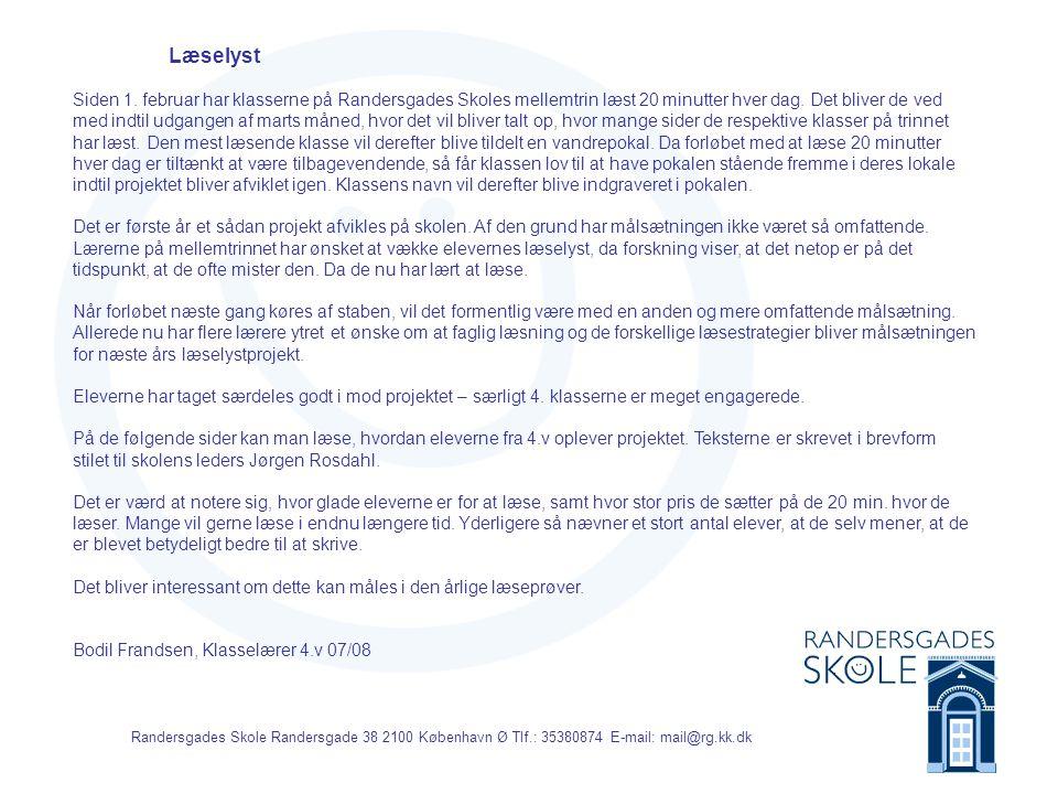 Randersgades Skole Randersgade 38 2100 København Ø Tlf.: 35380874 E-mail: mail@rg.kk.dk Kære Jørgen Jeg er blevet meget gladere for at læse, siden vi er begyndt at læse hver dag.