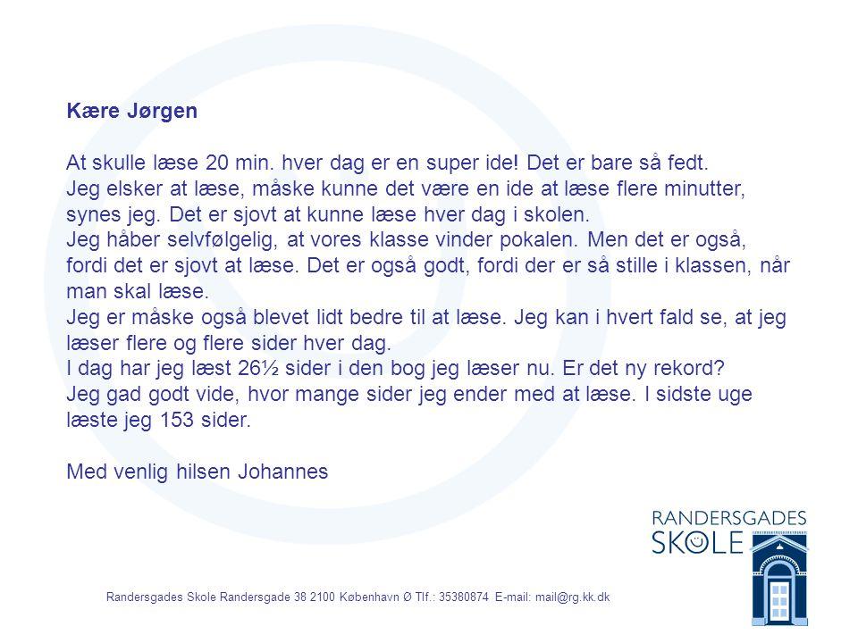 Randersgades Skole Randersgade 38 2100 København Ø Tlf.: 35380874 E-mail: mail@rg.kk.dk Kære Jørgen Jeg elsker bare at læse.