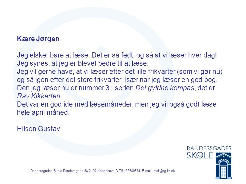 Randersgades Skole Randersgade 38 2100 København Ø Tlf.: 35380874 E-mail: mail@rg.kk.dk Kære Jørgen Det er sjovt at læse.