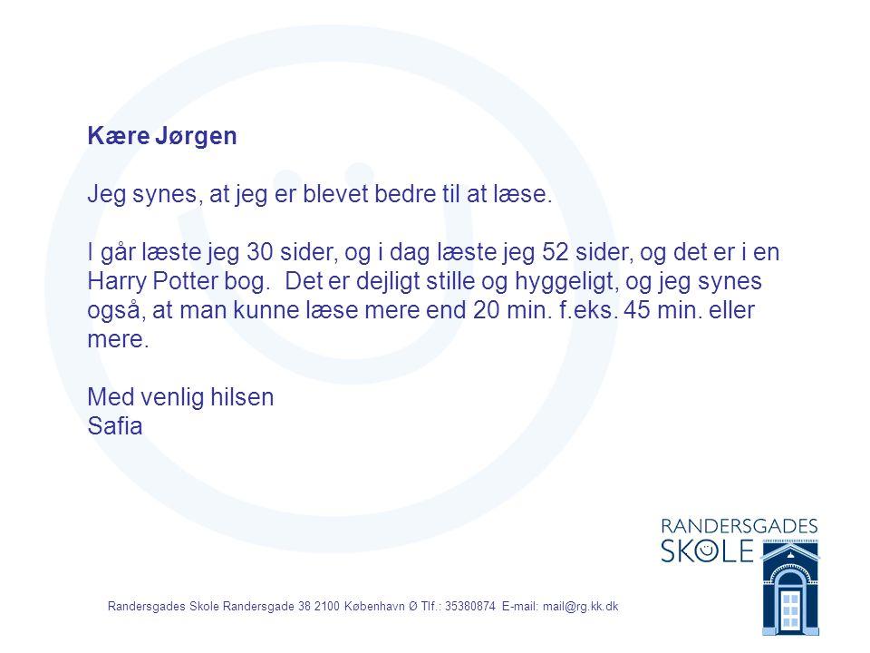Randersgades Skole Randersgade 38 2100 København Ø Tlf.: 35380874 E-mail: mail@rg.kk.dk Kære Jørgen Jeg synes, at jeg er blevet bedre til at læse.