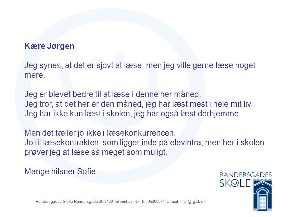 Randersgades Skole Randersgade 38 2100 København Ø Tlf.: 35380874 E-mail: mail@rg.kk.dk Kære Jørgen Jeg synes, at det er sjovt at læse, men jeg ville gerne læse noget mere.