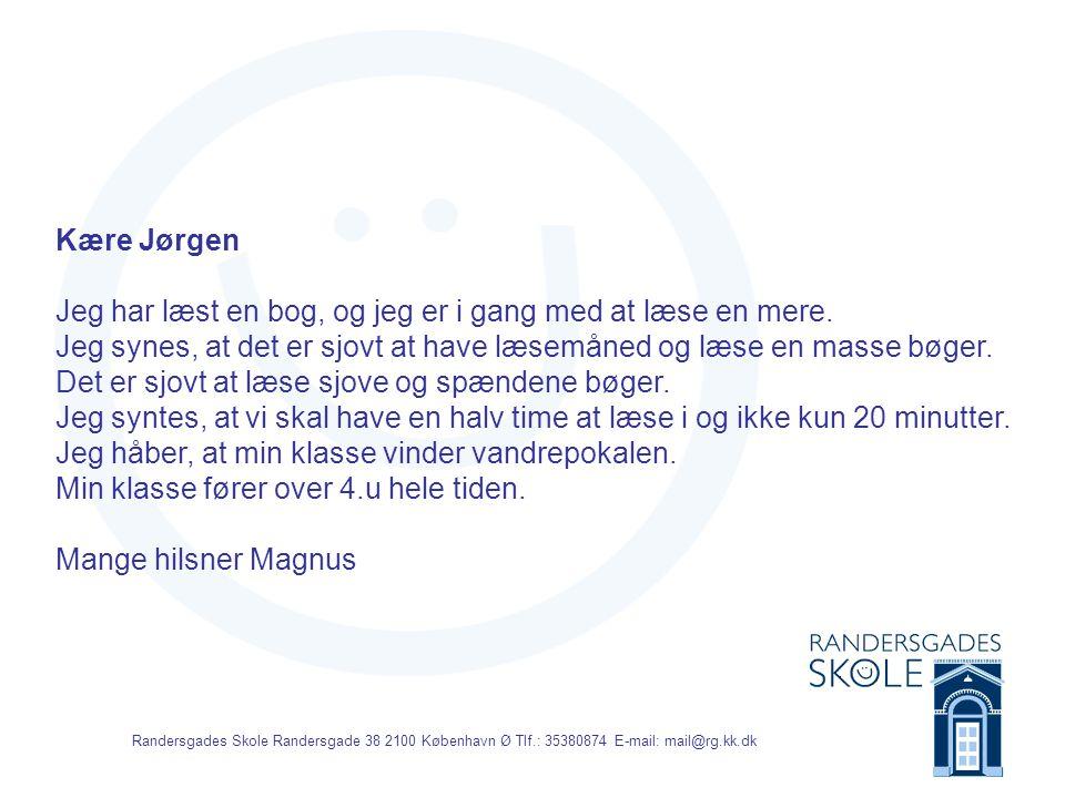 Randersgades Skole Randersgade 38 2100 København Ø Tlf.: 35380874 E-mail: mail@rg.kk.dk Til Jørgen Det er sjovt at læse, især når man er kommet i gang.