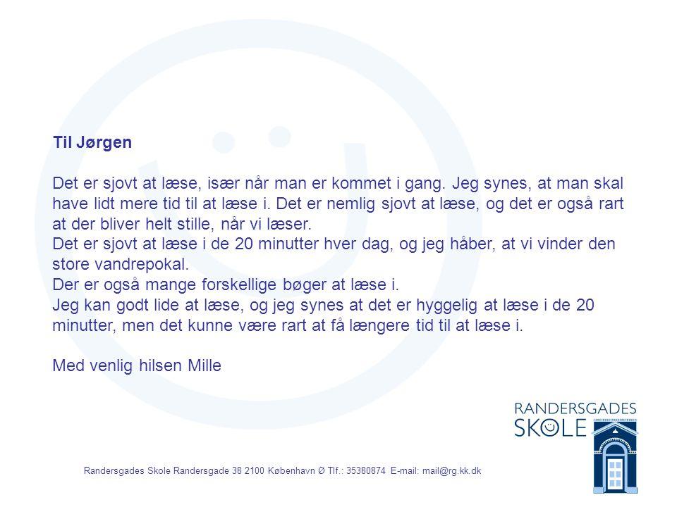 Randersgades Skole Randersgade 38 2100 København Ø Tlf.: 35380874 E-mail: mail@rg.kk.dk Kære Jørgen Jeg synes, at det er sjovt at læse, og jeg har allerede over 100 sider.