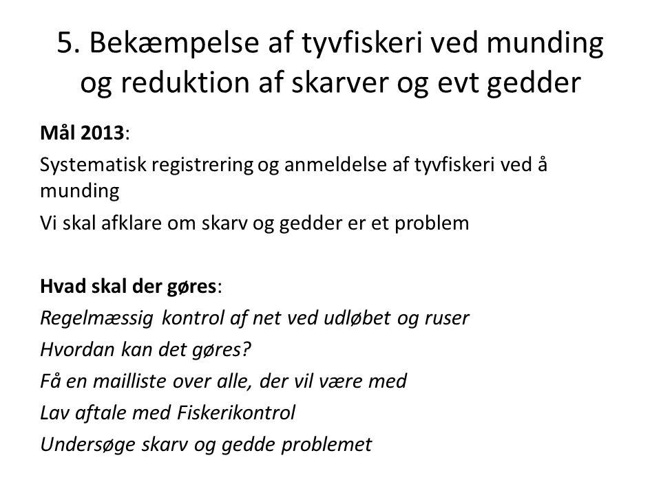 5. Bekæmpelse af tyvfiskeri ved munding og reduktion af skarver og evt gedder Mål 2013: Systematisk registrering og anmeldelse af tyvfiskeri ved å mun
