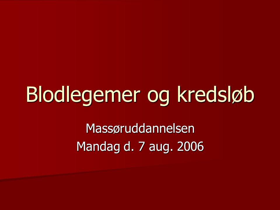 Blodlegemer og kredsløb Massøruddannelsen Mandag d. 7 aug. 2006