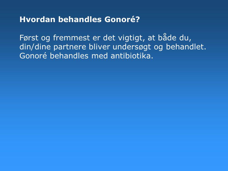Hvordan behandles Gonoré? Først og fremmest er det vigtigt, at både du, din/dine partnere bliver undersøgt og behandlet. Gonoré behandles med antibiot