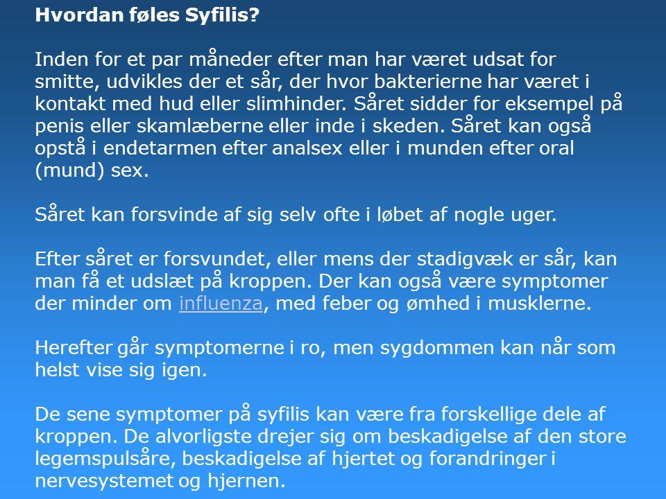 Hvordan føles Syfilis? Inden for et par måneder efter man har været udsat for smitte, udvikles der et sår, der hvor bakterierne har været i kontakt me
