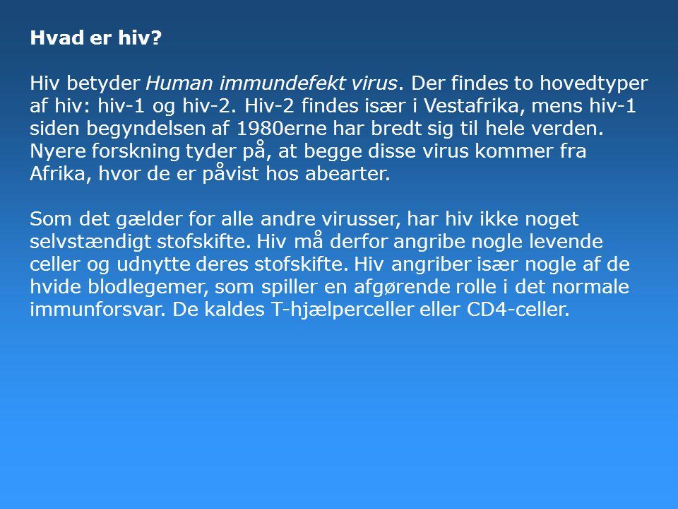 Hvad er hiv.Hiv betyder Human immundefekt virus. Der findes to hovedtyper af hiv: hiv-1 og hiv-2.
