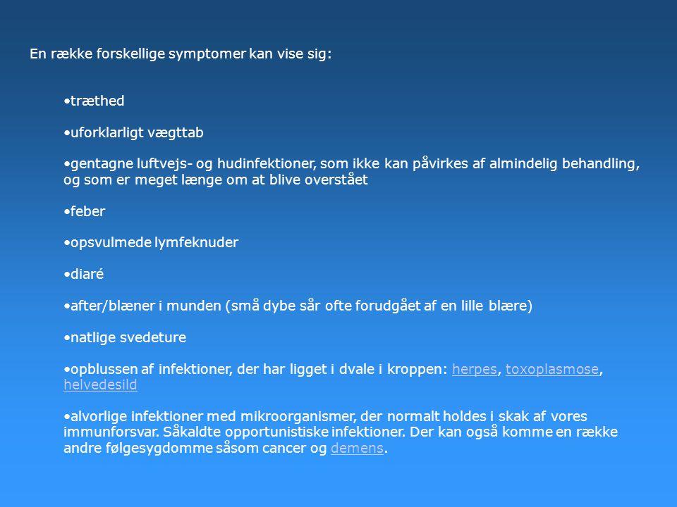 En række forskellige symptomer kan vise sig: •træthed •uforklarligt vægttab •gentagne luftvejs- og hudinfektioner, som ikke kan påvirkes af almindelig