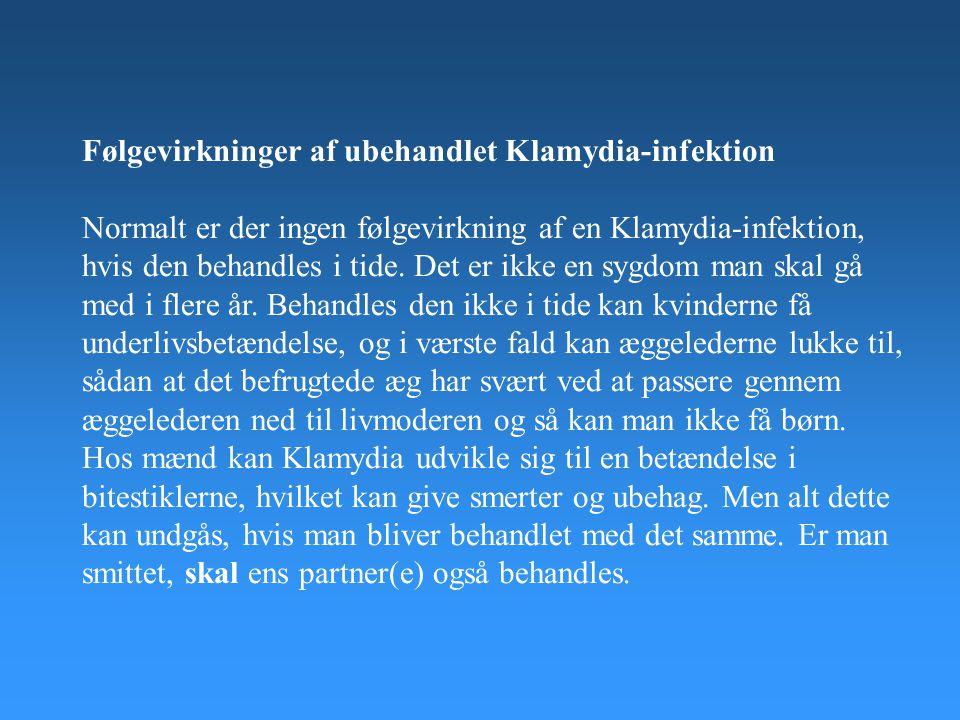 Følgevirkninger af ubehandlet Klamydia-infektion Normalt er der ingen følgevirkning af en Klamydia-infektion, hvis den behandles i tide. Det er ikke e