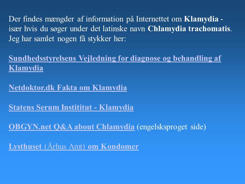 Der findes mængder af information på Internettet om Klamydia - især hvis du søger under det latinske navn Chlamydia trachomatis. Jeg har samlet nogen