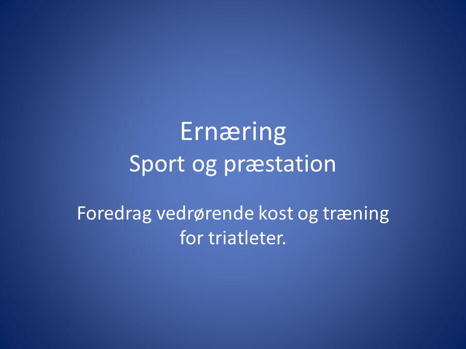 Ernæring Sport og præstation Foredrag vedrørende kost og træning for triatleter.