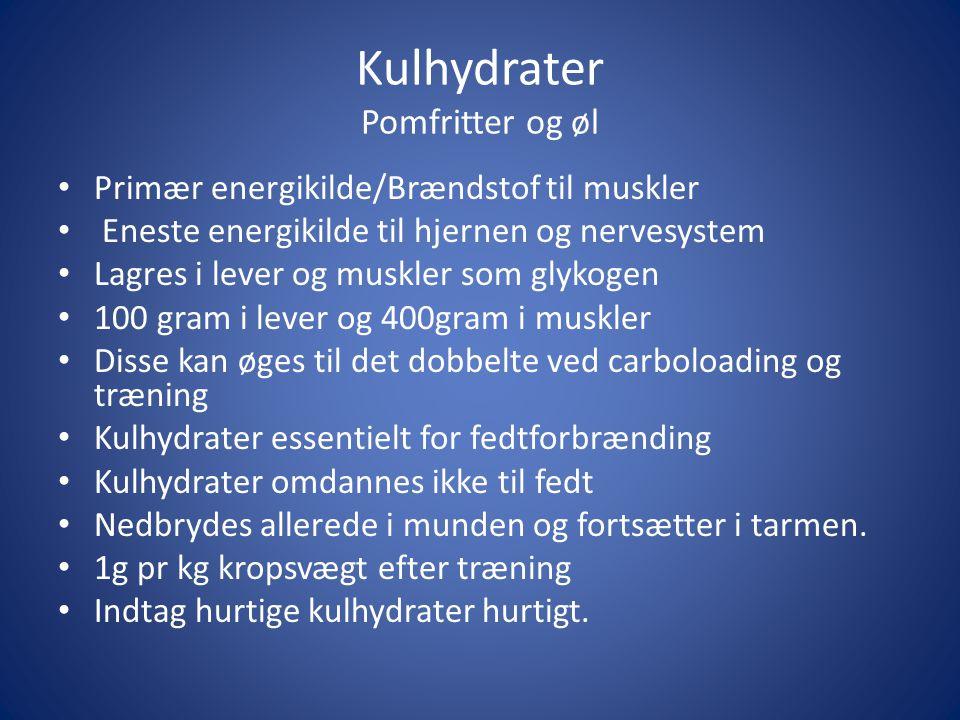Kulhydrater Pomfritter og øl • Primær energikilde/Brændstof til muskler • Eneste energikilde til hjernen og nervesystem • Lagres i lever og muskler so