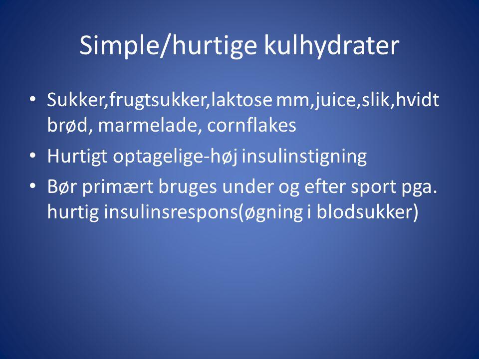 Simple/hurtige kulhydrater • Sukker,frugtsukker,laktose mm,juice,slik,hvidt brød, marmelade, cornflakes • Hurtigt optagelige-høj insulinstigning • Bør