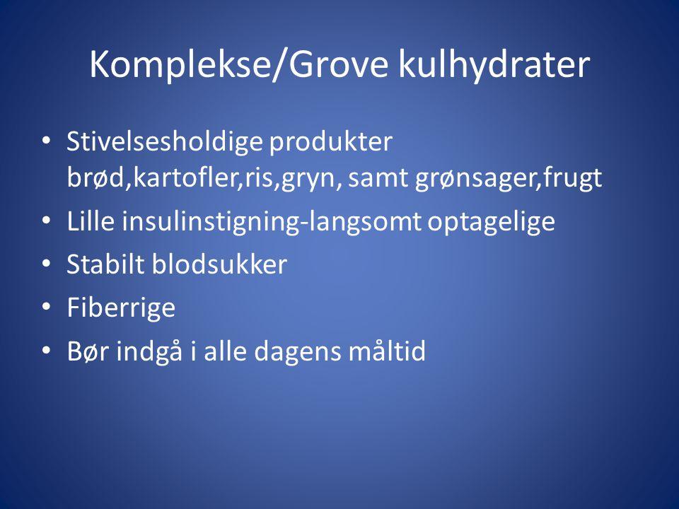 Komplekse/Grove kulhydrater • Stivelsesholdige produkter brød,kartofler,ris,gryn, samt grønsager,frugt • Lille insulinstigning-langsomt optagelige • S