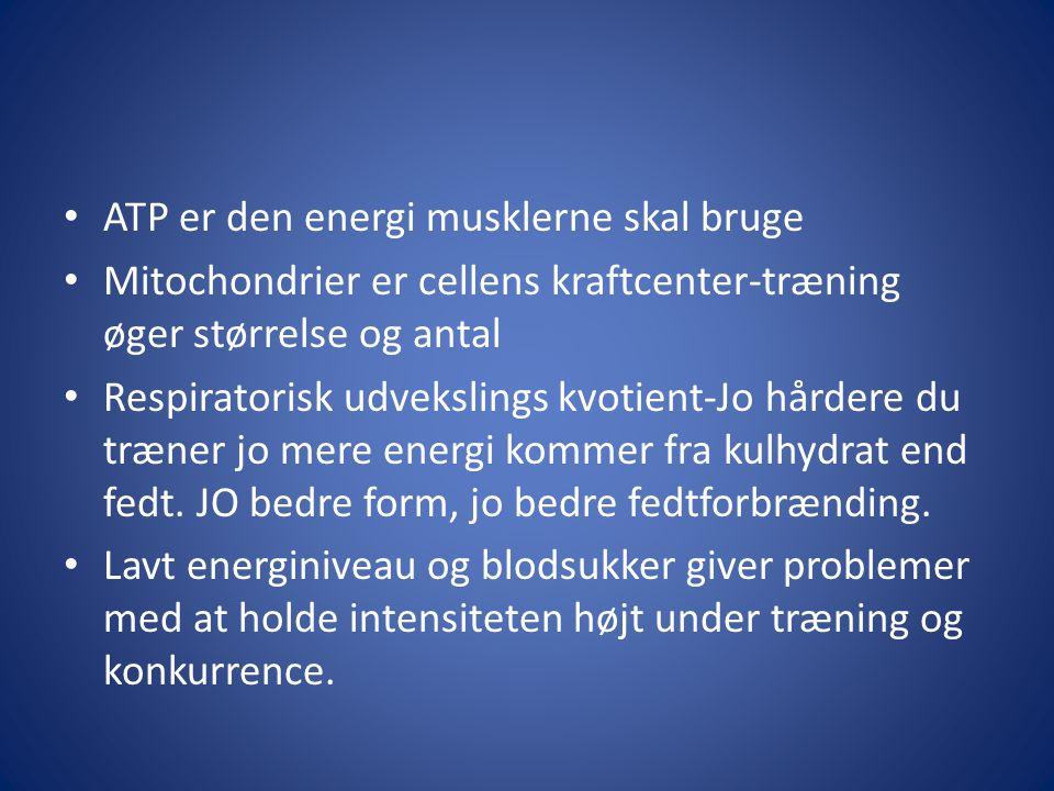 • ATP er den energi musklerne skal bruge • Mitochondrier er cellens kraftcenter-træning øger størrelse og antal • Respiratorisk udvekslings kvotient-J
