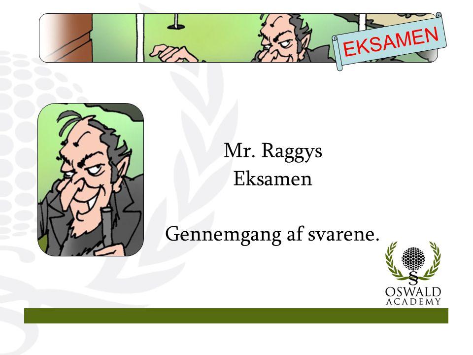 Mr. Raggys Eksamen Gennemgang af svarene. EKSAMEN