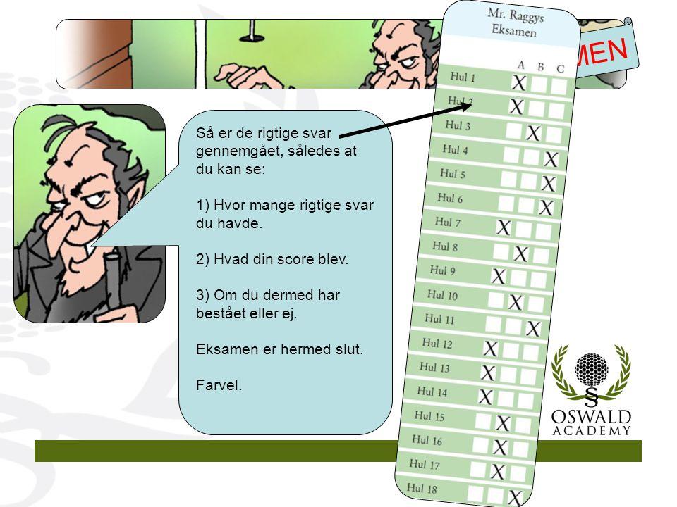 Så er de rigtige svar gennemgået, således at du kan se: 1) Hvor mange rigtige svar du havde.
