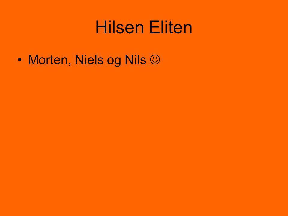 Hilsen Eliten •Morten, Niels og Nils 