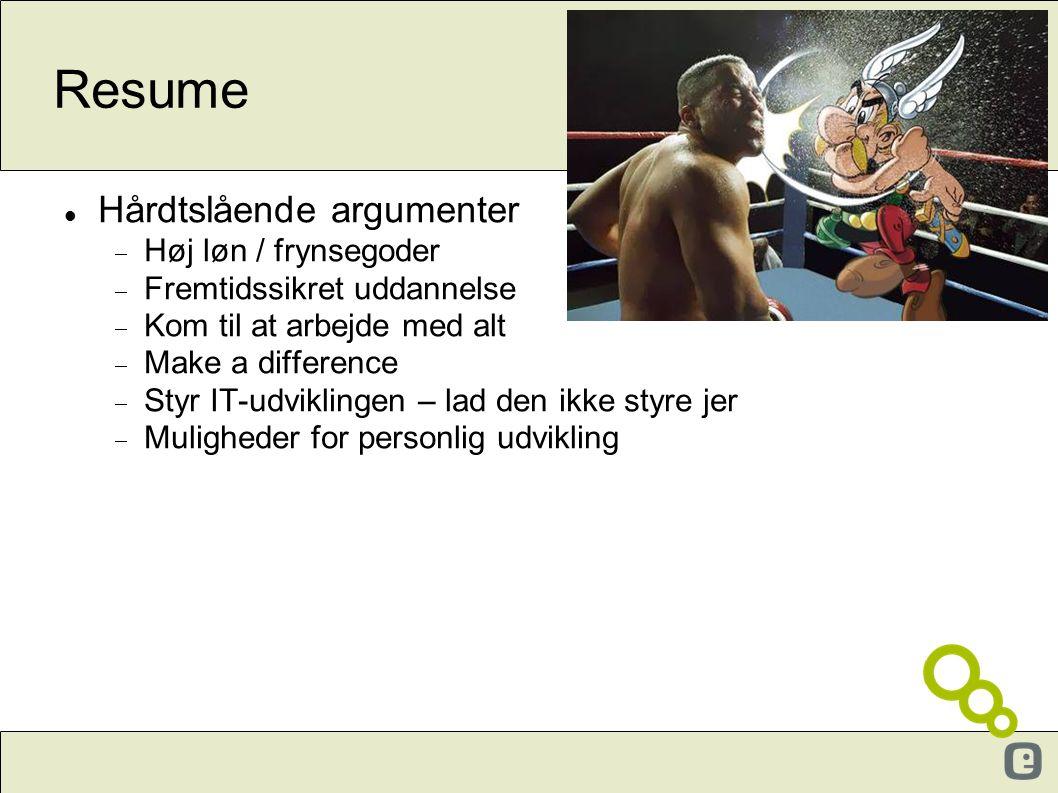 Resume  Hårdtslående argumenter  Høj løn / frynsegoder  Fremtidssikret uddannelse  Kom til at arbejde med alt  Make a difference  Styr IT-udvikl