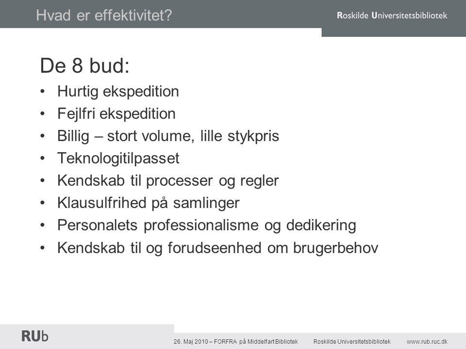 26. Maj 2010 – FORFRA på Middelfart Bibliotek Roskilde Universitetsbibliotekwww.rub.ruc.dk Hvad er effektivitet? De 8 bud: •Hurtig ekspedition •Fejlfr