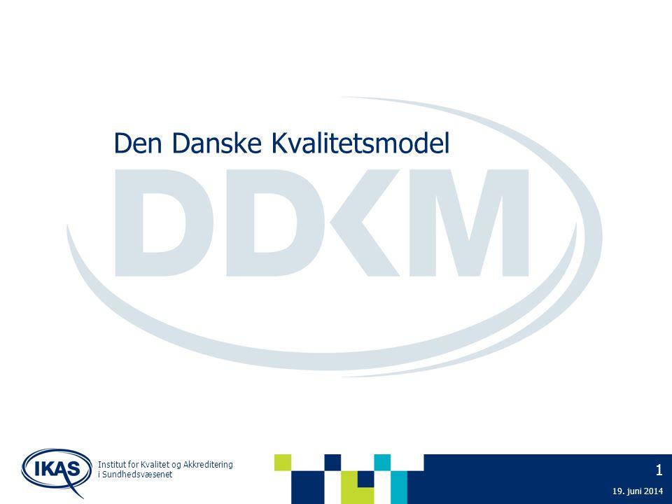Institut for Kvalitet og Akkreditering i Sundhedsvæsenet 1 19. juni 2014 Den Danske Kvalitetsmodel