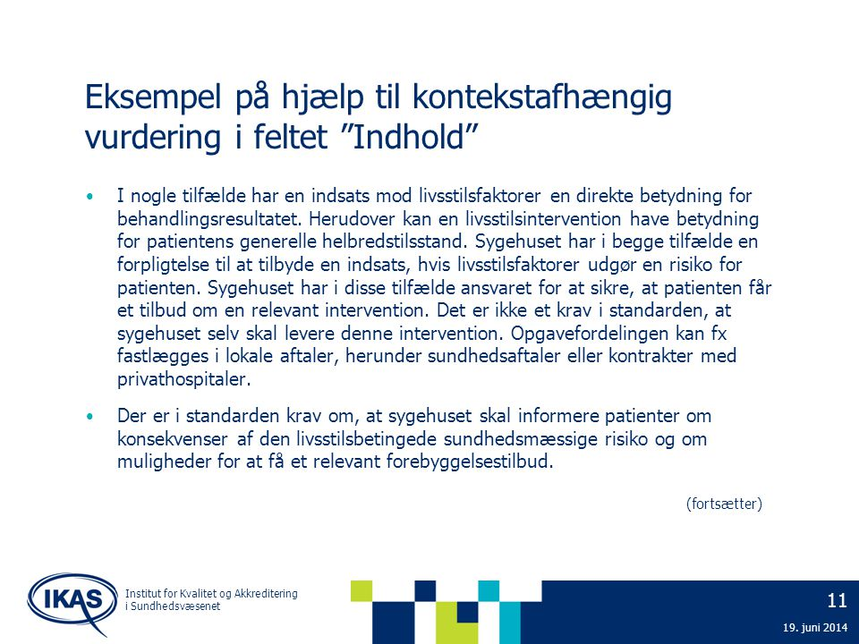 """11 19. juni 2014 Institut for Kvalitet og Akkreditering i Sundhedsvæsenet Eksempel på hjælp til kontekstafhængig vurdering i feltet """"Indhold"""" • I nogl"""