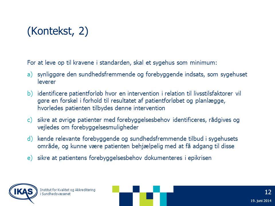 12 19. juni 2014 Institut for Kvalitet og Akkreditering i Sundhedsvæsenet (Kontekst, 2) For at leve op til kravene i standarden, skal et sygehus som m