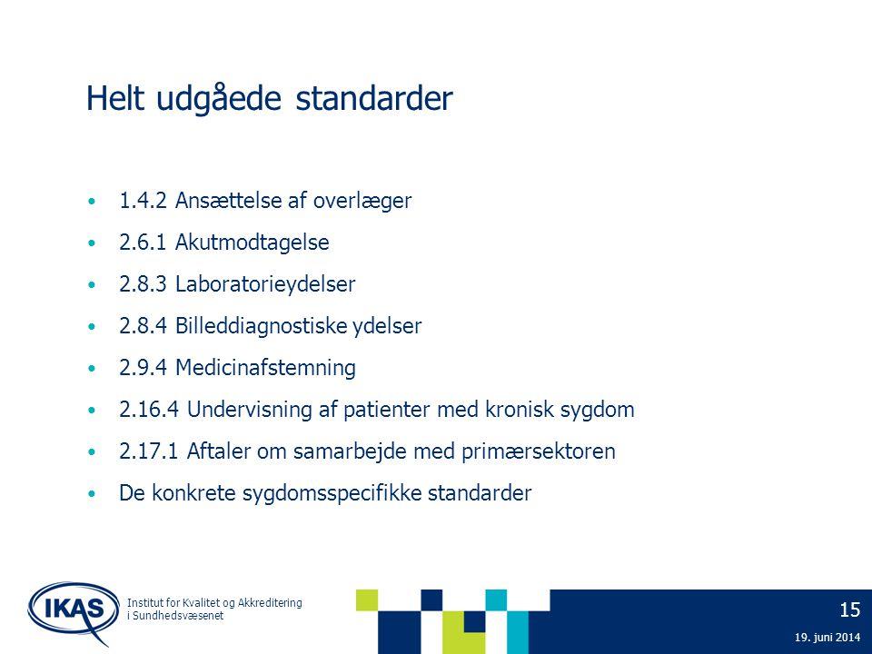 15 19. juni 2014 Institut for Kvalitet og Akkreditering i Sundhedsvæsenet Helt udgåede standarder • 1.4.2 Ansættelse af overlæger • 2.6.1 Akutmodtagel