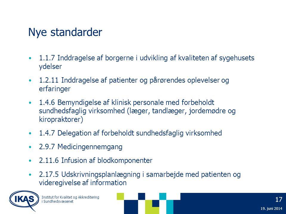 17 19. juni 2014 Institut for Kvalitet og Akkreditering i Sundhedsvæsenet Nye standarder • 1.1.7 Inddragelse af borgerne i udvikling af kvaliteten af