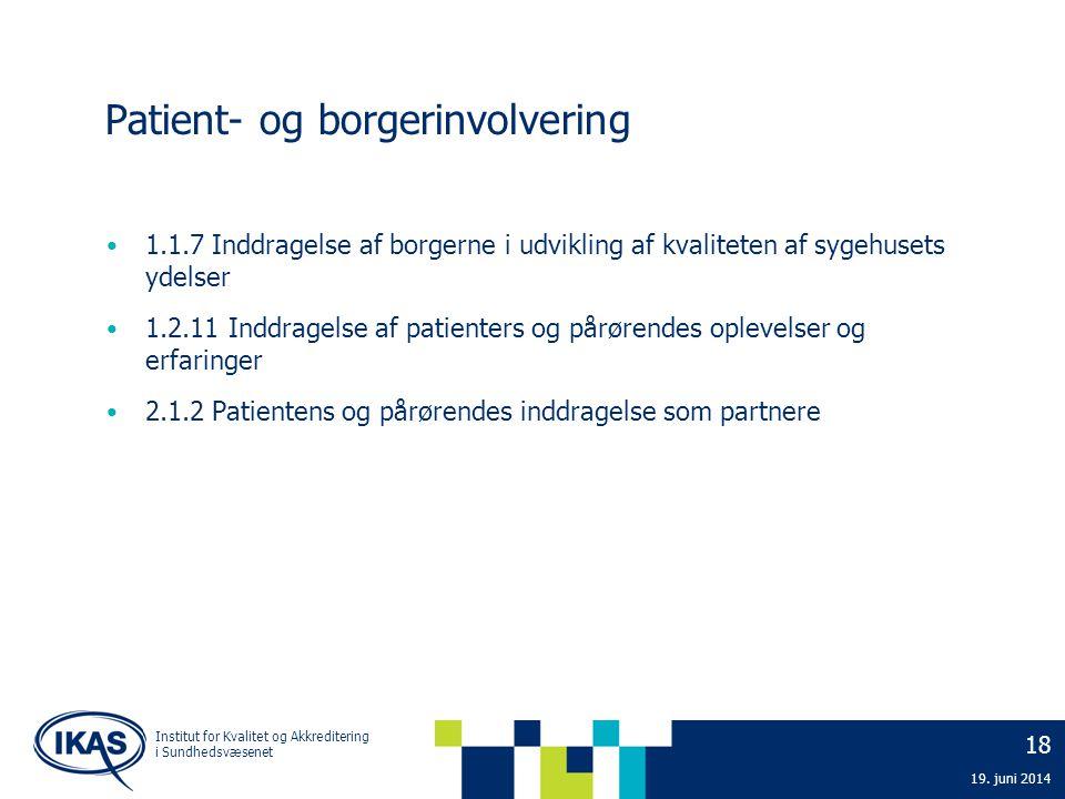 18 19. juni 2014 Institut for Kvalitet og Akkreditering i Sundhedsvæsenet Patient- og borgerinvolvering • 1.1.7Inddragelse af borgerne i udvikling af