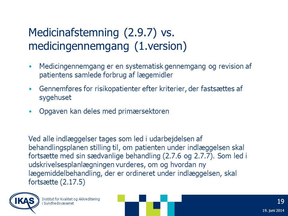19 19. juni 2014 Institut for Kvalitet og Akkreditering i Sundhedsvæsenet Medicinafstemning (2.9.7) vs. medicingennemgang (1.version) • Medicingennemg