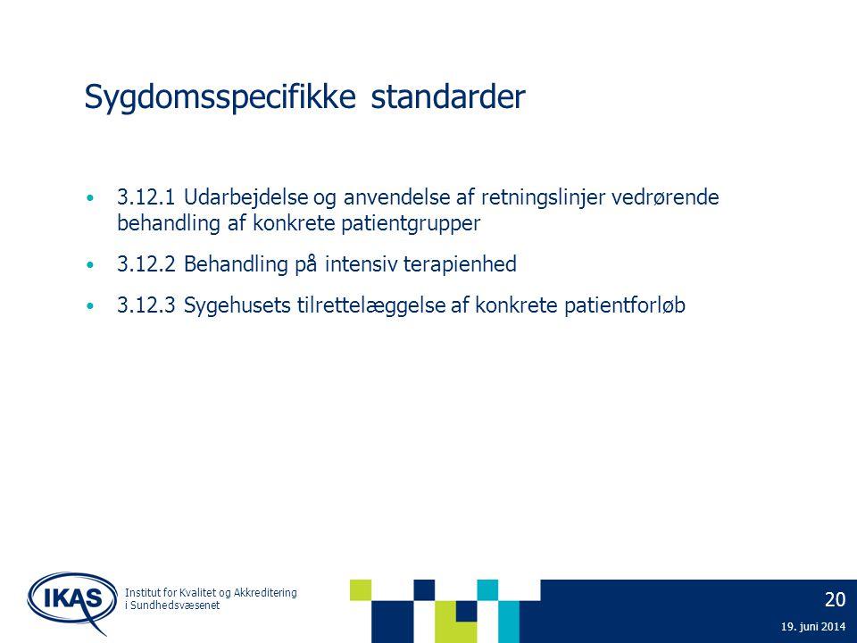 20 19. juni 2014 Institut for Kvalitet og Akkreditering i Sundhedsvæsenet Sygdomsspecifikke standarder • 3.12.1 Udarbejdelse og anvendelse af retnings