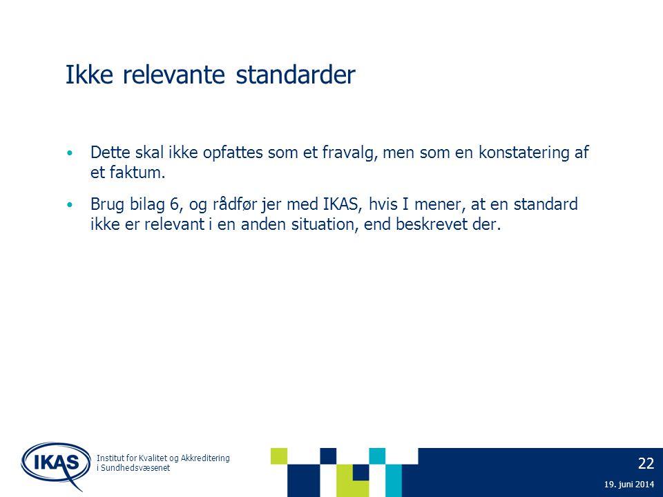 22 19. juni 2014 Institut for Kvalitet og Akkreditering i Sundhedsvæsenet Ikke relevante standarder • Dette skal ikke opfattes som et fravalg, men som
