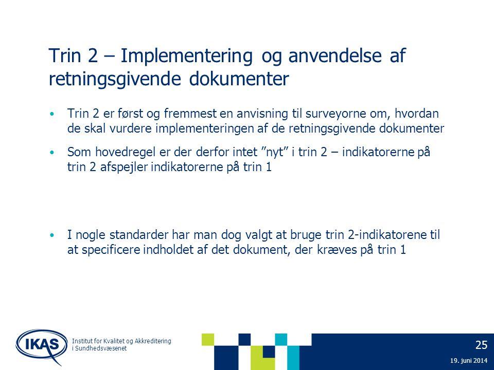 25 19. juni 2014 Institut for Kvalitet og Akkreditering i Sundhedsvæsenet Trin 2 – Implementering og anvendelse af retningsgivende dokumenter • Trin 2