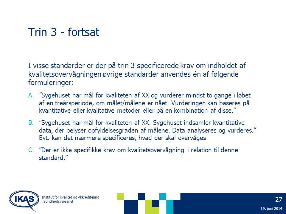 27 19. juni 2014 Institut for Kvalitet og Akkreditering i Sundhedsvæsenet Trin 3 - fortsat I visse standarder er der på trin 3 specificerede krav om i