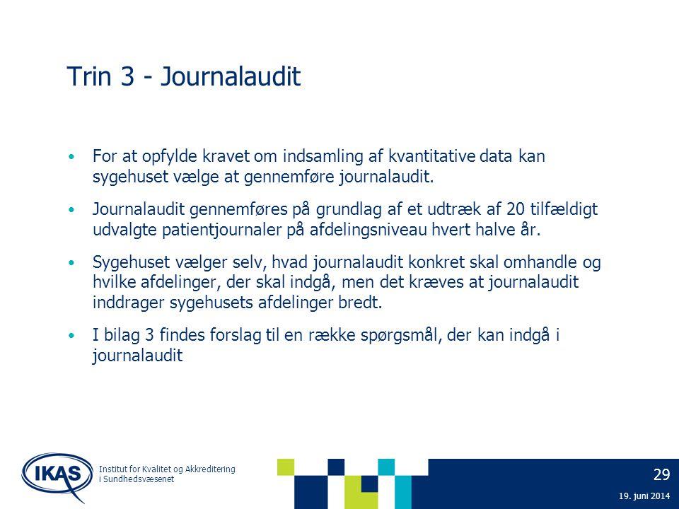 29 19. juni 2014 Institut for Kvalitet og Akkreditering i Sundhedsvæsenet Trin 3 - Journalaudit • For at opfylde kravet om indsamling af kvantitative