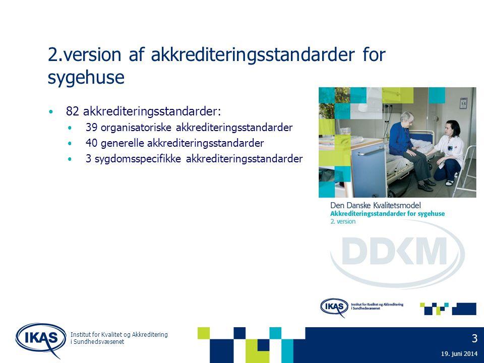 3 19. juni 2014 Institut for Kvalitet og Akkreditering i Sundhedsvæsenet 2.version af akkrediteringsstandarder for sygehuse • 82 akkrediteringsstandar