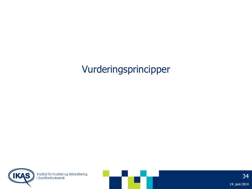 Vurderingsprincipper 34 19. juni 2014 Institut for Kvalitet og Akkreditering i Sundhedsvæsenet