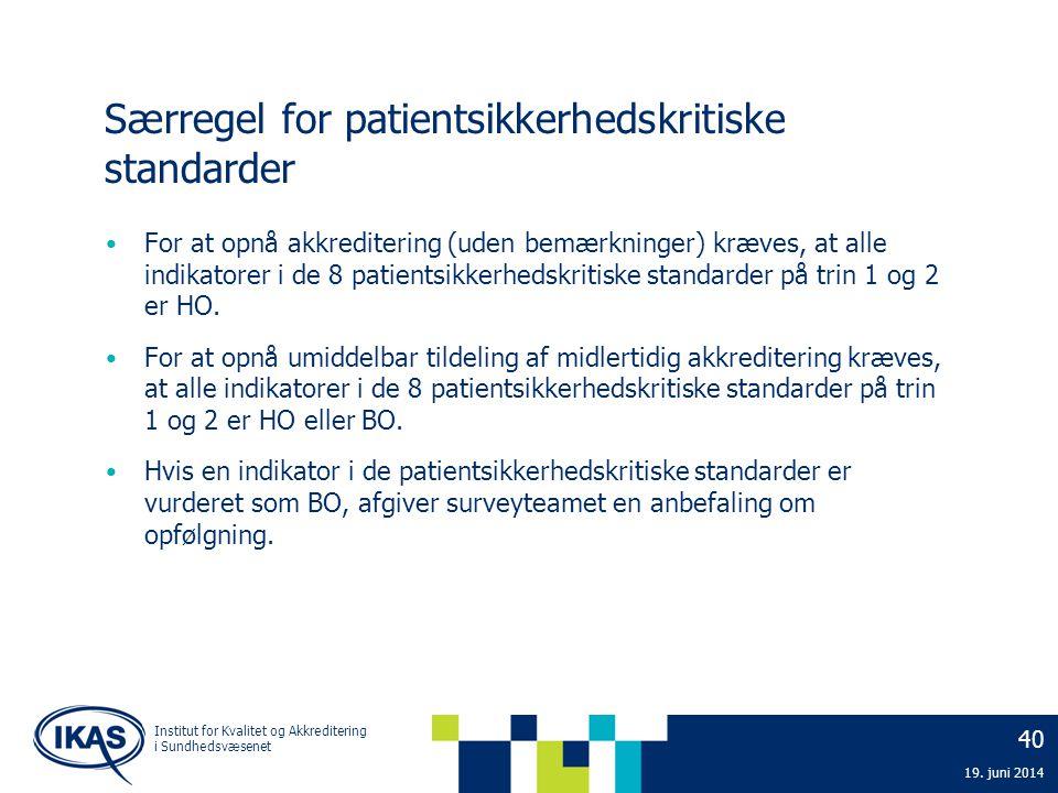 40 19. juni 2014 Institut for Kvalitet og Akkreditering i Sundhedsvæsenet Særregel for patientsikkerhedskritiske standarder • For at opnå akkrediterin