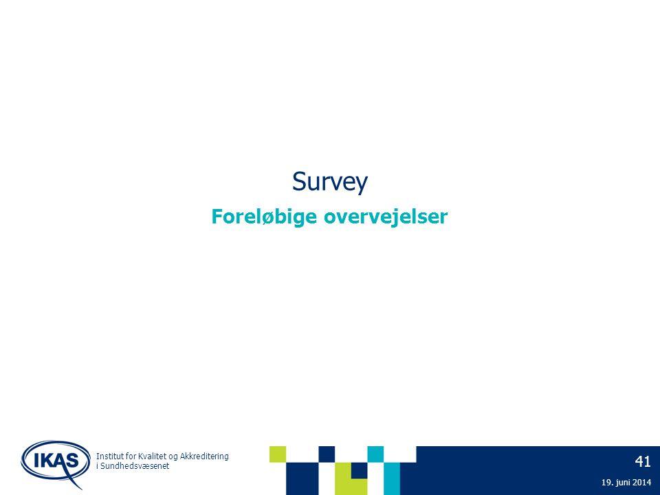 Survey 41 19. juni 2014 Foreløbige overvejelser Institut for Kvalitet og Akkreditering i Sundhedsvæsenet